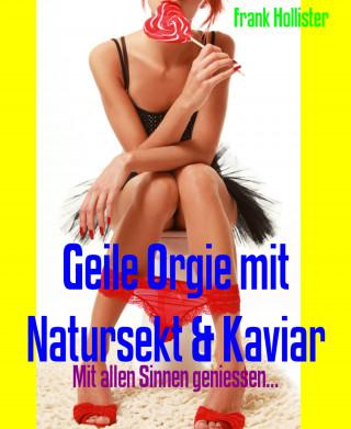 Frank Hollister: Geile Orgie mit Natursekt & Kaviar