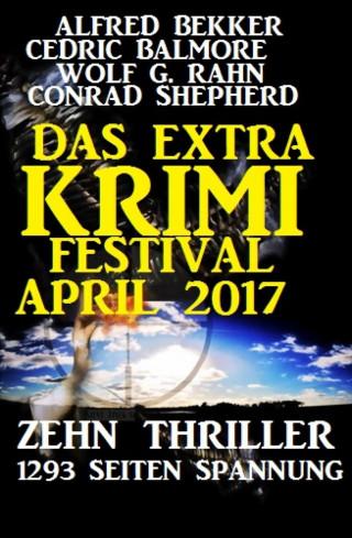 Alfred Bekker, Cedric Balmore, Wolf G. Rahn, Conrad Shepherd: Das Extra Krimi Festival April 2017: Zehn Thriller, 1293 Seiten Spannung