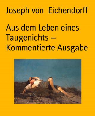 Joseph von Eichendorff: Aus dem Leben eines Taugenichts – Kommentierte Ausgabe