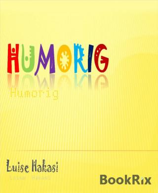 Luise Hakasi: Humorig