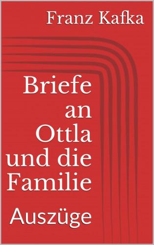 Franz Kafka: Briefe an Ottla und die Familie. Auszüge