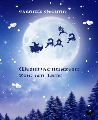 Gabriele Oscuro: Weihnachtszeit - Zeit der Liebe