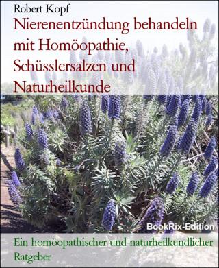 Robert Kopf: Nierenentzündung behandeln mit Homöopathie, Schüsslersalzen und Naturheilkunde