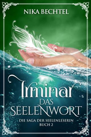 Nika Bechtel: Irminar Das Seelenwort