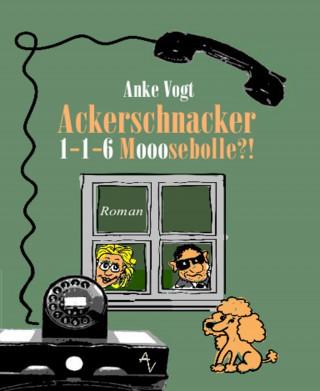 Anke Vogt: Ackerschnacker 1-1-6 Mooosebolle?!