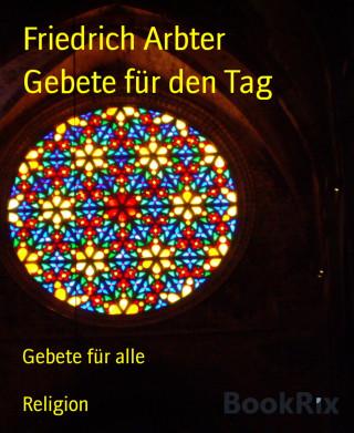 Friedrich Arbter: Gebete für den Tag