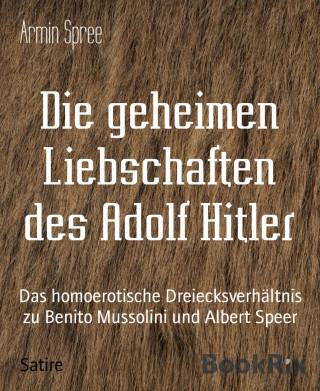 Armin Spree: Die geheimen Liebschaften des Adolf Hitler
