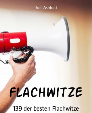 Tom Ashford: Flachwitze