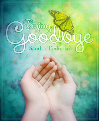 Sandra Todorovic: Saying Goodbye