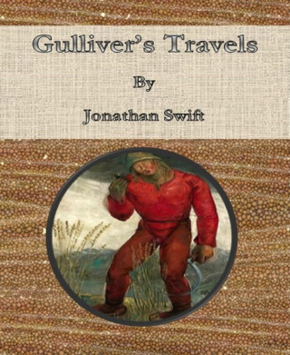 Jonathan Swift: Gulliver's Travels By Jonathan Swift