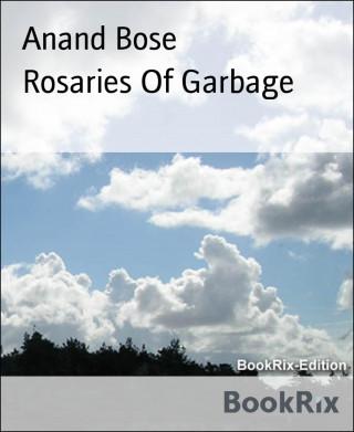 Anand Bose: Rosaries Of Garbage