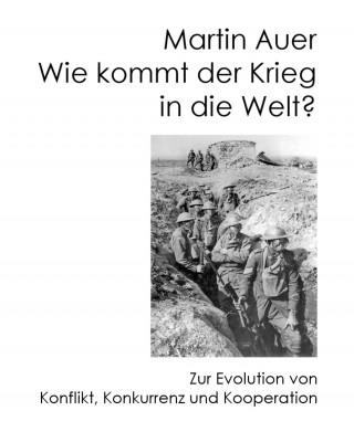 Martin Auer: Wie kommt der Krieg in die Welt?