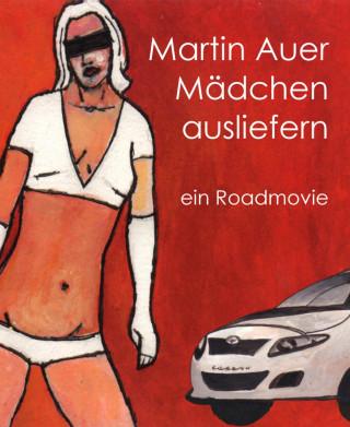 Martin Auer: Mädchen ausliefern