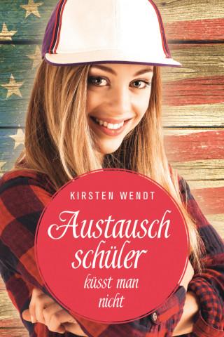 Kirsten Wendt: Austauschschüler küsst man nicht