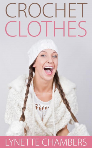 Lynette Chambers: Crochet Clothes