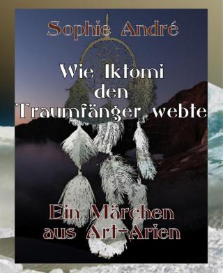 Sophie André: Wie Iktomi den Traumfänger webte