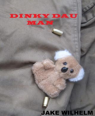 Jake Wilhelm: Dinky Dau Man