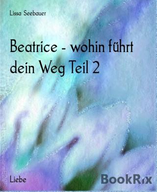 Lissa Seebauer: Beatrice - wohin führt dein Weg Teil 2