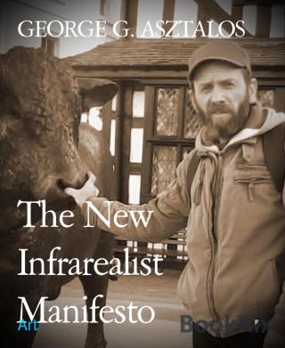 GEORGE G. ASZTALOS: The New Infrarealist Manifesto