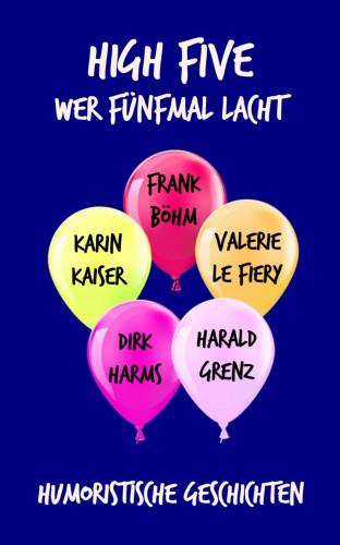 Frank Böhm, Valerie le Fiery, Dirk Harms, Karin Kaiser, Harald Grenz: High Five