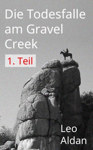 Leo Aldan: Die Todesfalle am Gravel Creek - 1.Teil