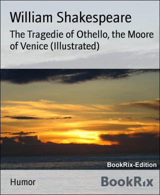William Shakespeare: The Tragedie of Othello, the Moore of Venice (Illustrated)
