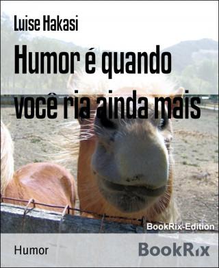 Luise Hakasi: Humor é quando você ria ainda mais