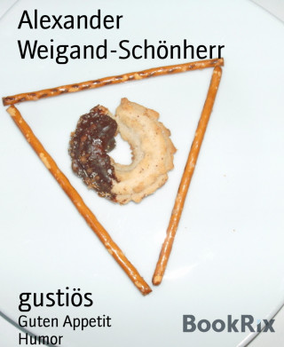 Alexander Weigand-Schönherr: gustiös