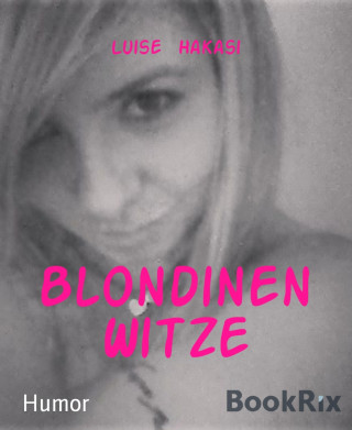 Luise Hakasi: Blondinen Witze