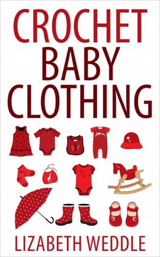 Lizabeth Weddle: Crochet Baby Clothing