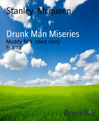 Stanley Mcqueen: Drunk Man Miseries