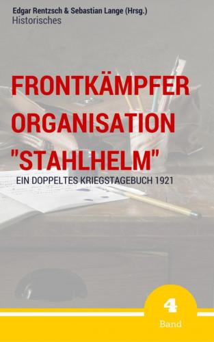 "Edgar Rentzsch, Sebastian Lange (Hrsg.): Frontkämpfer Organisation ""Stahlhelm"" - Band 4"
