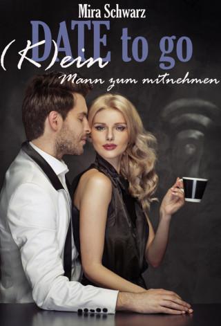 Mira Schwarz: Date to go - (K)ein Mann zum Mitnehmen