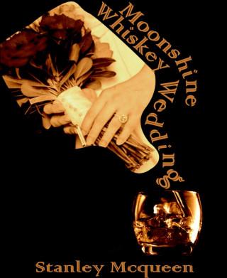 Stanley Mcqueen: Moonshine Whiskey Wedding
