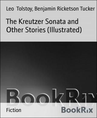 Leo Tolstoy, Benjamin Ricketson Tucker: The Kreutzer Sonata and Other Stories (Illustrated)