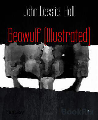 John Lesslie Hall: Beowulf (Illustrated)