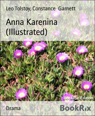 Leo Tolstoy, Constance Garnett: Anna Karenina (Illustrated)