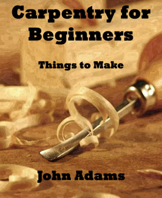 John Adams: Carpentry for Beginners