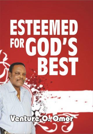 Venture Omor: ESTEEMED FOR GOD'S BEST