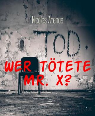Nicolas Arenas: Wer tötete Mr. X?