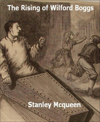 Stanley Mcqueen: The Rising of Wilford Boggs