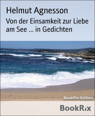 Helmut Agnesson: Von der Einsamkeit zur Liebe am See ... in Gedichten