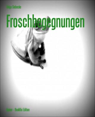 Helga Siebecke: Froschbegegnungen