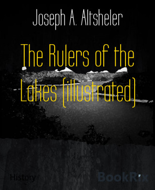 Joseph A. Altsheler: The Rulers of the Lakes (illustrated)