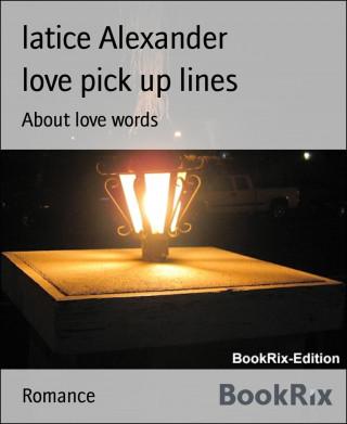 latice Alexander: love pick up lines
