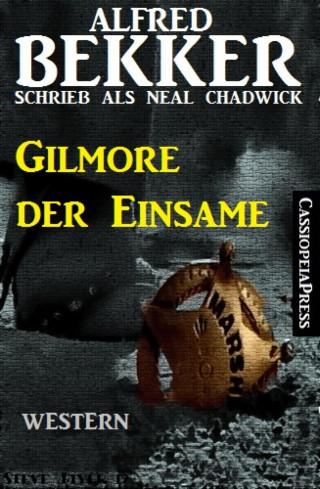 Alfred Bekker: Alfred Bekker schrieb als Neal Chadwick: Gilmore der Einsame