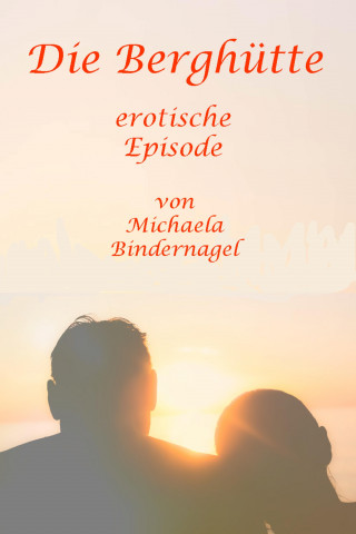Michaela Bindernagel: Die Berghütte
