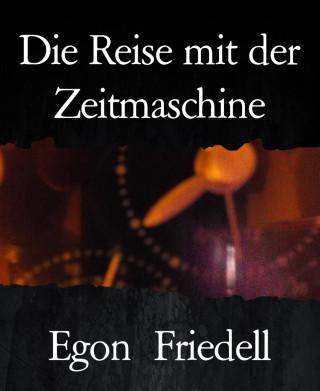 Egon Friedell: Die Reise mit der Zeitmaschine