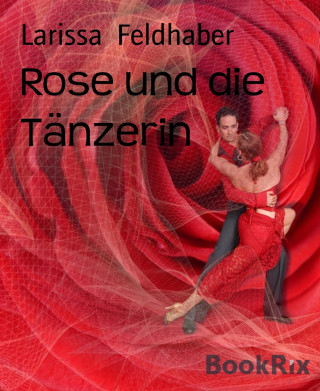 Larissa Feldhaber: Rose und die Tänzerin