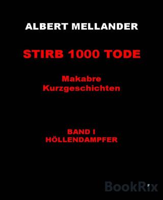 Albert Mellander: Stirb 1000 Tode